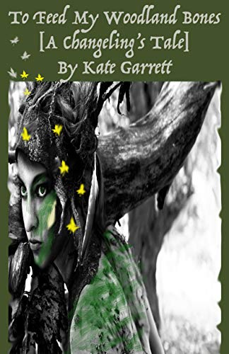 Kate Garrett To Feed My Woodland Bones